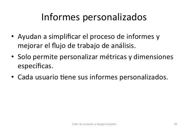 Informes  personalizados   • Ayudan  a  simplificar  el  proceso  de  informes  y   mejorar  el  fl...