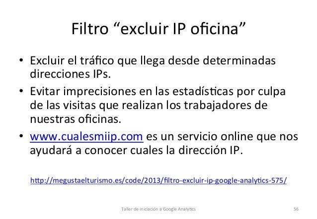 """Filtro  """"excluir  IP  oficina""""   • Excluir  el  tráfico  que  llega  desde  determinadas   direccione..."""