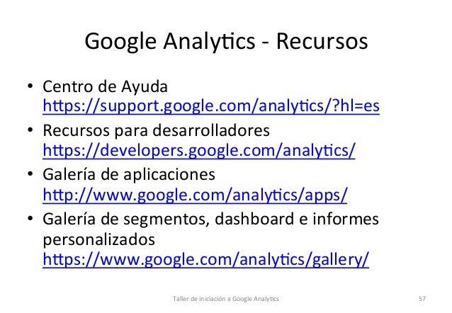 Google  Analy1cs  -‐  Recursos   • Centro  de  Ayuda   hops://support.google.com/analy1cs/?hl=es   • Re...