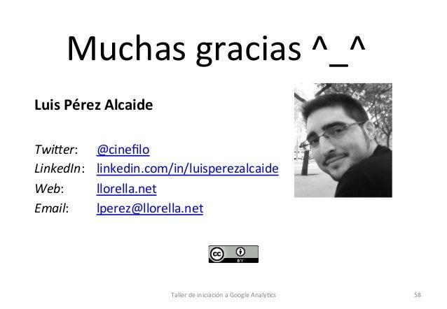 Muchas  gracias  ^_^      Luis  Pérez  Alcaide      TwiCer:   LinkedIn:   Web:      Email:    ...