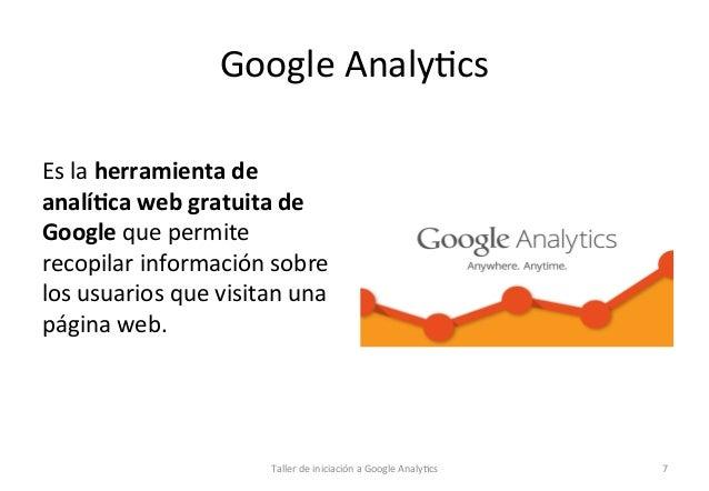Google  Analy1cs      Es  la  herramienta  de   analí5ca  web  gratuita  de   Google  que  permi...