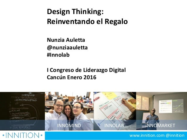 INNOMIND INNOLAB INNOMARKET Design Thinking: Reinventando el Regalo Nunzia Auletta @nunziaauletta #Innolab I Congreso de L...