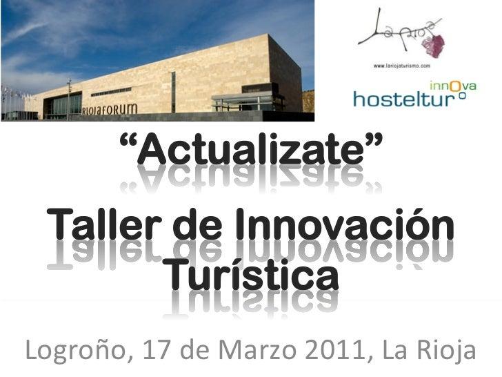 """""""Actualizate""""  Taller de Innovación        TurísticaLogroño, 17 de Marzo 2011, La Rioja"""