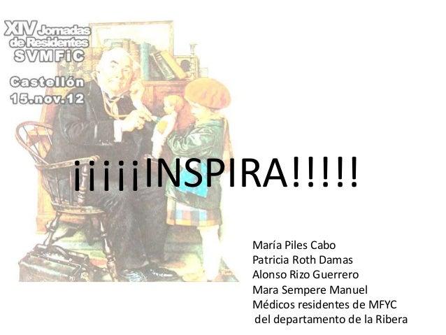 ¡¡¡¡¡INSPIRA!!!!!          María Piles Cabo          Patricia Roth Damas          Alonso Rizo Guerrero          Mara Sempe...