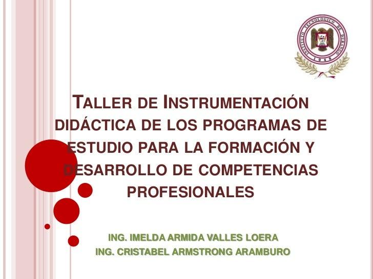 TALLER DE INSTRUMENTACIÓNDIDÁCTICA DE LOS PROGRAMAS DEESTUDIO PARA LA FORMACIÓN YDESARROLLO DE COMPETENCIAS      PROFESION...
