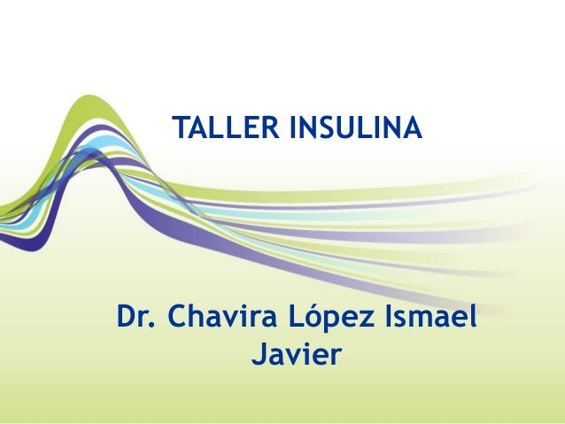TALLER INSULINA  Dr. Chavira López Ismael  Javier