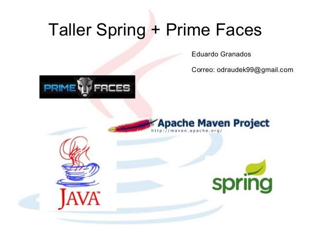 Taller Spring + Prime Faces                  Eduardo Granados                  Correo: odraudek99@gmail.com