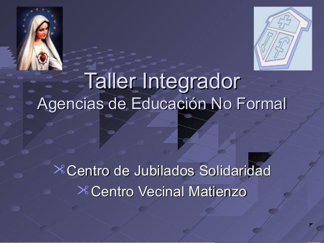 Taller IntegradorTaller Integrador Agencias de Educación No FormalAgencias de Educación No Formal Centro de Jubilados Sol...