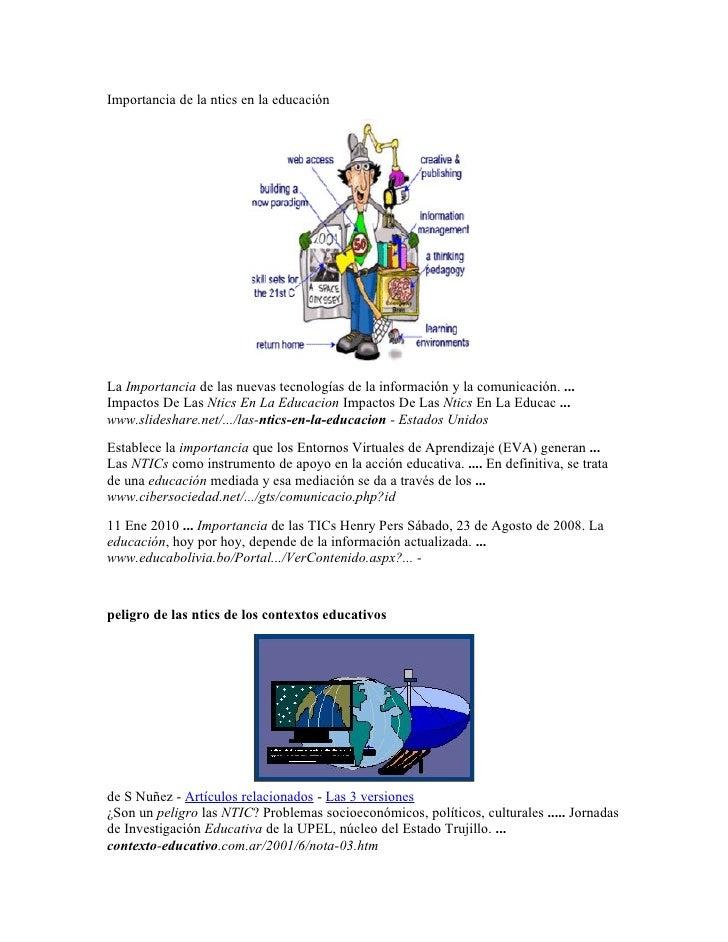 Importancia de la ntics en la educación     La Importancia de las nuevas tecnologías de la información y la comunicación. ...