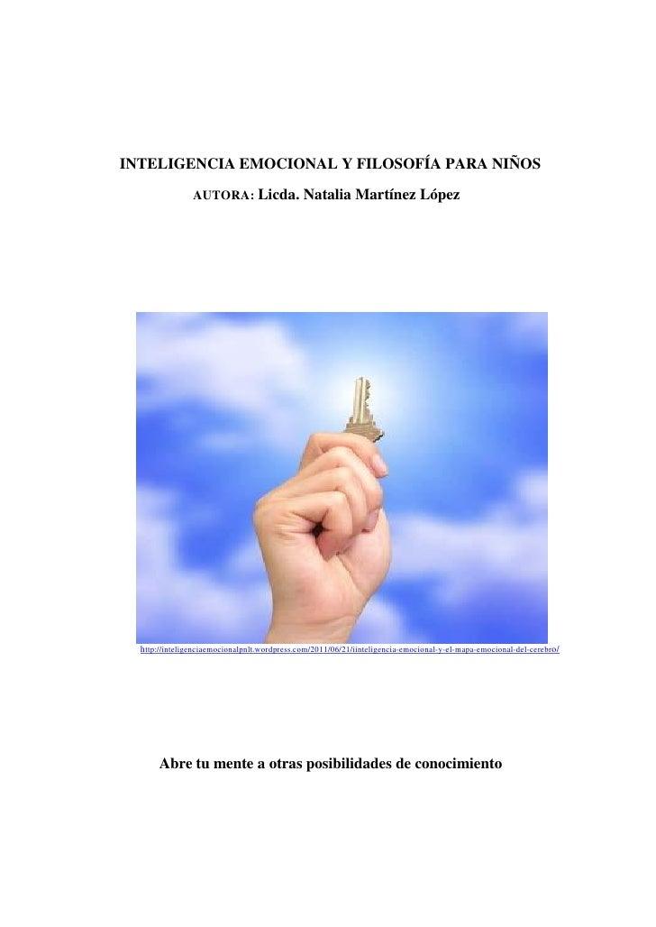 INTELIGENCIA EMOCIONAL Y FILOSOFÍA PARA NIÑOS                AUTORA: Licda. Natalia Martínez López  http://inteligenciaemo...