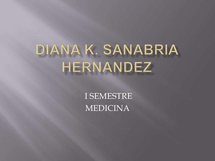 Diana k. sanabriahernandez<br /> I SEMESTRE <br />MEDICINA<br />