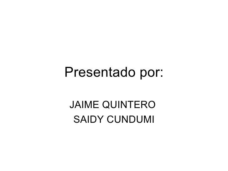 Presentado por:JAIME QUINTERO SAIDY CUNDUMI