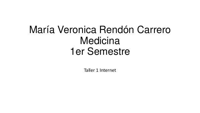 María Veronica Rendón Carrero Medicina 1er Semestre Taller 1 Internet