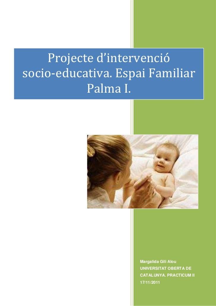 Projecte d'intervenció                     2011socio-educativa. Espai Familiar           Palma I.            LLENGUATGE I ...