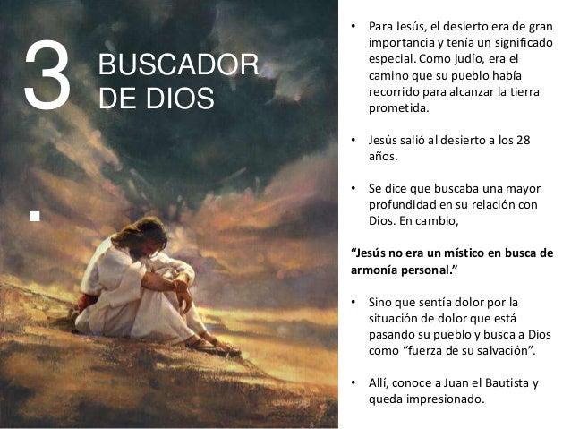 3 .  BUSCADOR DE DIOS  • Para Jesús, el desierto era de gran importancia y tenía un significado especial. Como judío, era ...