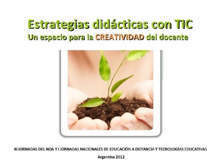 Estrategias didácticas con TIC      Un espacio para la CREATIVIDAD del docenteIII JORNADAS DEL NOA Y I JORNADAS NACIONALES...