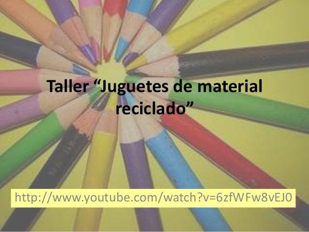 """Taller """"Juguetes de materialreciclado""""http://www.youtube.com/watch?v=6zfWFw8vEJ0"""