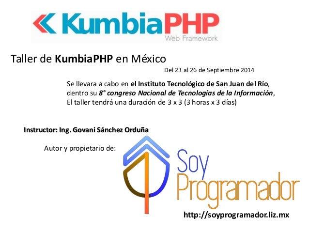 http://soyprogramador.liz.mx Taller de KumbiaPHP en México Se llevara a cabo en el Instituto Tecnológico de San Juan del R...