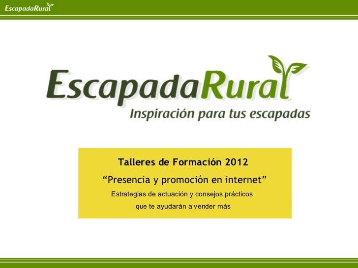 """Talleres de Formación 2012""""Presencia y promoción en internet"""" Estrategias de actuación y consejos prácticos        que te ..."""