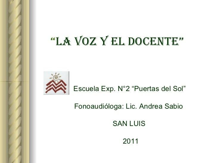 """"""" LA VOZ Y EL DOCENTE""""     Escuela Exp. N°2 """"Puertas del Sol""""     Fonoaudióloga: Lic. Andrea Sabio     SAN LUIS   2011"""