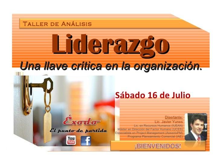 Liderazgo   Una llave crítica en la organización. Sábado 16 de Julio El punto de partida Disertante: Lic. Javier Yunes Lic...