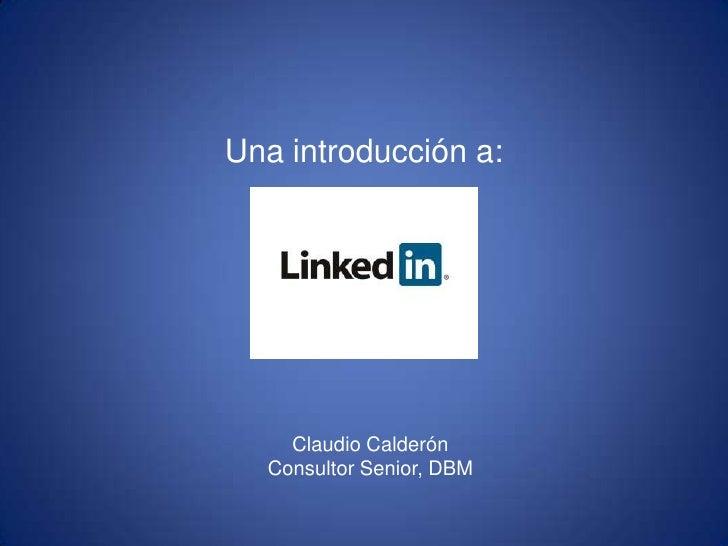Claudio CalderónConsultor Senior, DBM<br />Una introducción a:<br />
