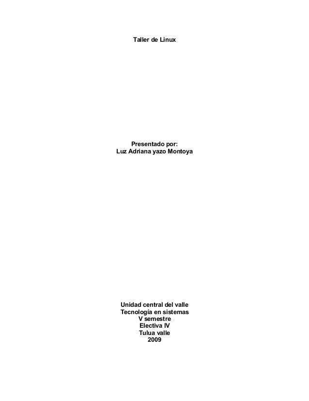 Taller de Linux Presentado por: Luz Adriana yazo Montoya Unidad central del valle Tecnología en sistemas V semestre Electi...