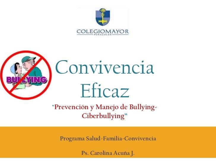 """Convivencia Eficaz<br />""""Prevención y Manejo de Bullying-<br />Ciberbullying""""<br />Programa Salud-Familia-Convivencia<br /..."""