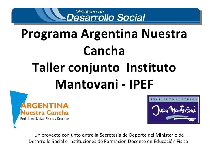 Programa Argentina Nuestra Cancha Taller conjunto  Instituto Mantovani - IPEF Un proyecto conjunto entre la Secretaría de ...
