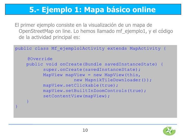 5.- Ejemplo 1: Mapa básico onlineEl primer ejemplo consiste en la visualización de un mapa de  OpenStreetMap on line. Lo h...