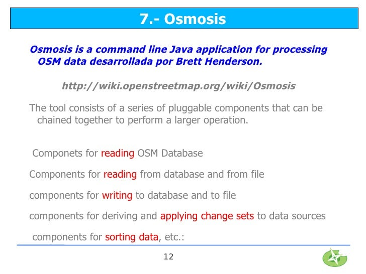 7.- OsmosisOsmosis is a command line Java application for processing OSM data desarrollada por Brett Henderson.       http...