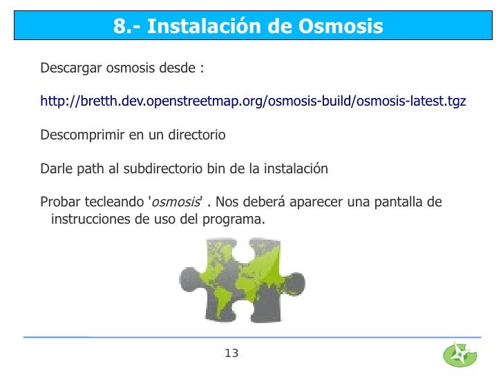 8.- Instalación de OsmosisDescargar osmosis desde :http://bretth.dev.openstreetmap.org/osmosis-build/osmosis-latest.tgzDes...