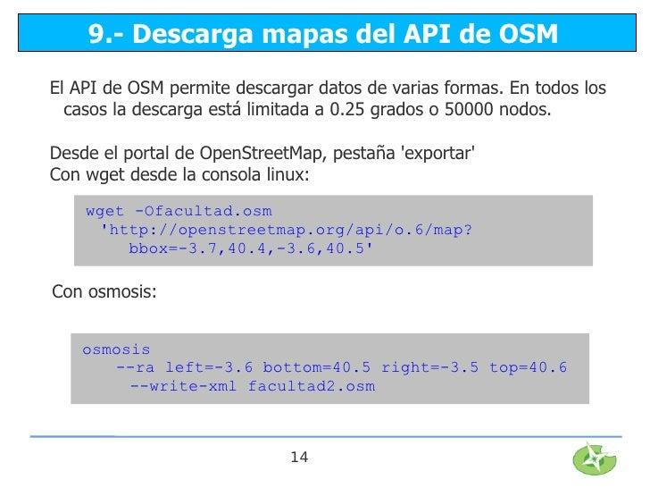 9.- Descarga mapas del API de OSMEl API de OSM permite descargar datos de varias formas. En todos los  casos la descarga e...