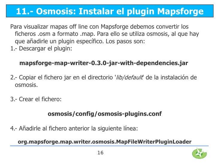 11.- Osmosis: Instalar el plugin MapsforgePara visualizar mapas off line con Mapsforge debemos convertir los  ficheros .os...