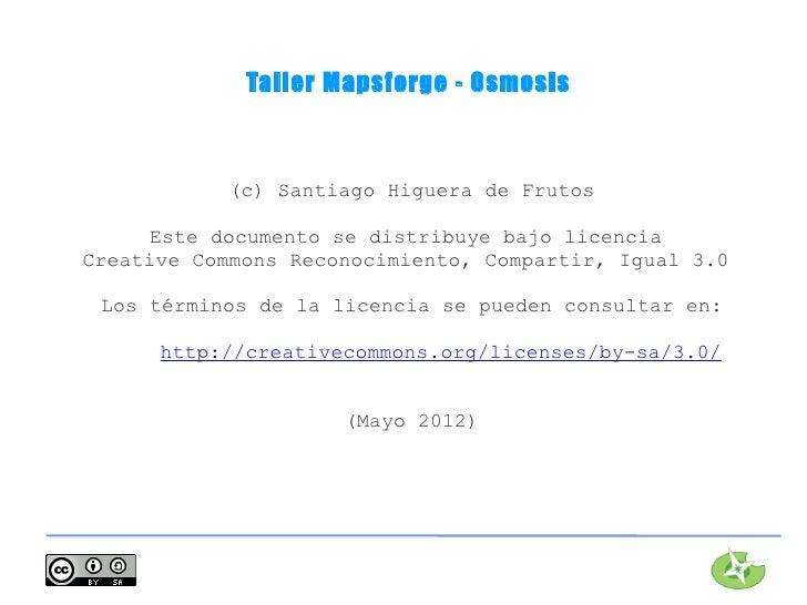 Taller Mapsforge - Osmosis            (c) Santiago Higuera de Frutos      Este documento se distribuye bajo licenciaCreati...