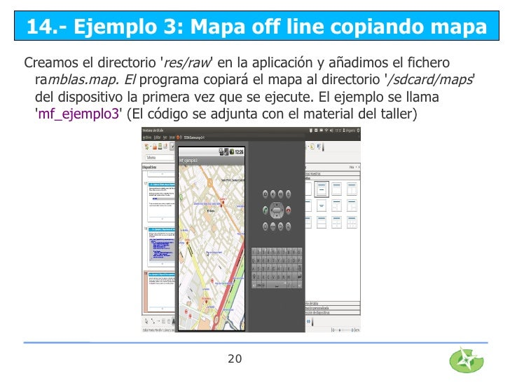 14.- Ejemplo 3: Mapa off line copiando mapaCreamos el directorio res/raw en la aplicación y añadimos el fichero ramblas.ma...