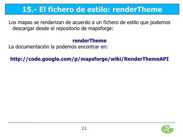 15.- El fichero de estilo: renderThemeLos mapas se renderizan de acuerdo a un fichero de estilo que podemos  descargar des...