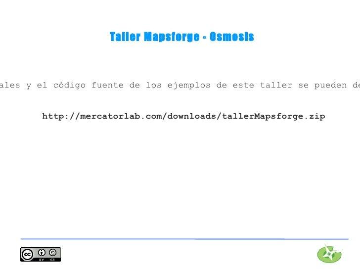 Taller Mapsforge - Osmosisales y el código fuente de los ejemplos de este taller se pueden de        http://mercatorlab.co...