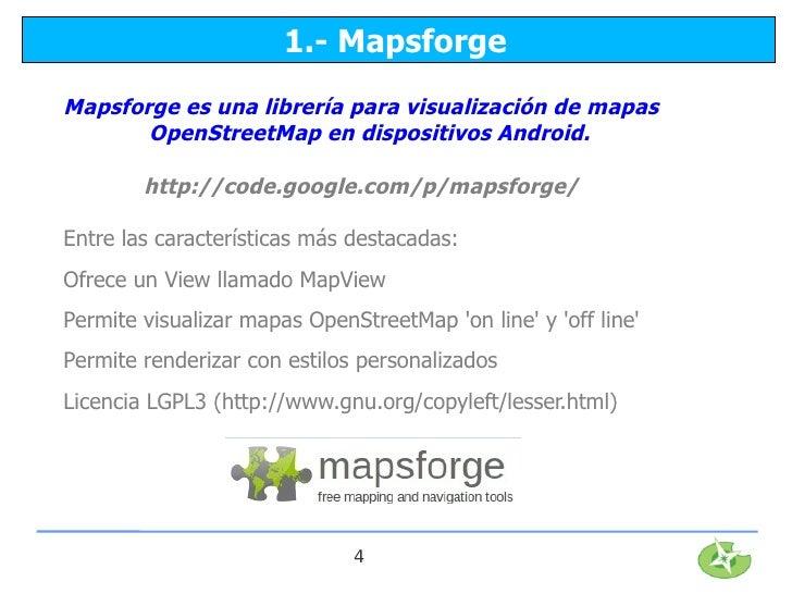 1.- MapsforgeMapsforge es una librería para visualización de mapas       OpenStreetMap en dispositivos Android.        htt...