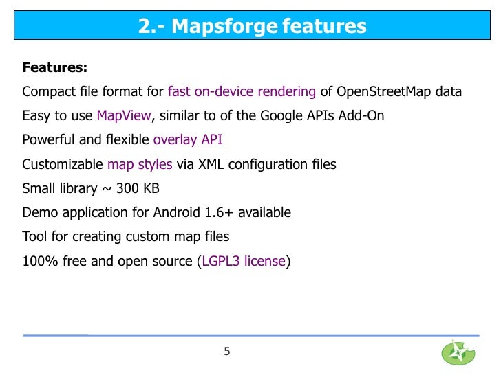 2.- Mapsforge featuresFeatures:Compact file format for fast on-device rendering of OpenStreetMap dataEasy to use MapView, ...