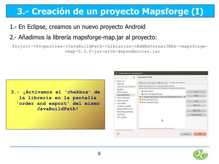 3.- Creación de un proyecto Mapsforge (I)1.- En Eclipse, creamos un nuevo proyecto Android2.- Añadimos la librería mapsfor...