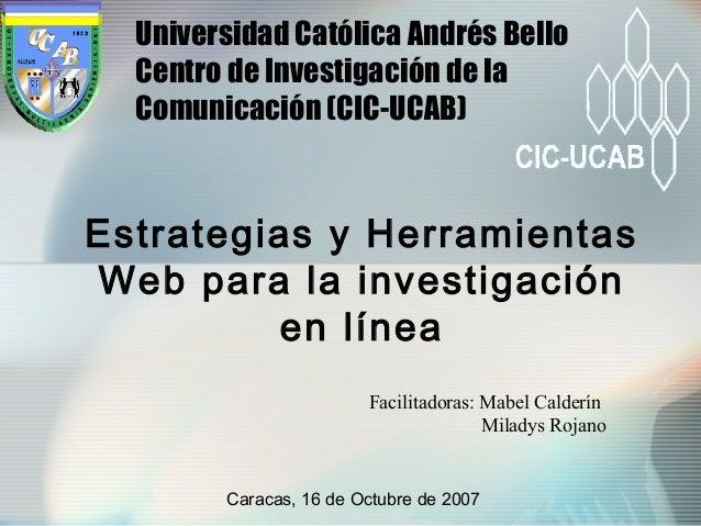 Facilitadoras: Mabel CalderínMiladys RojanoEstrategias y HerramientasWeb para la investigaciónen líneaUniversidad Católica...