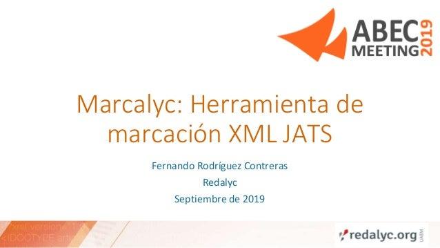 Marcalyc: Herramienta de marcación XML JATS Fernando Rodríguez Contreras Redalyc Septiembre de 2019