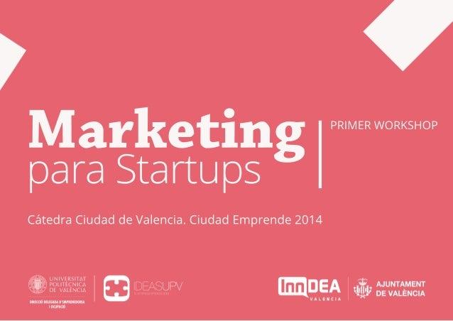 Marketing paraStartups PRIMERWORKSHOP CátedraCiudaddeValencia.CiudadEmprende2014