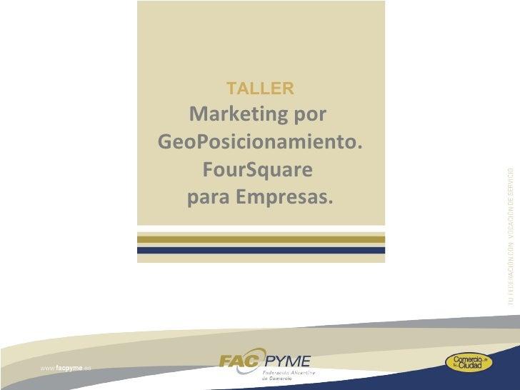 TALLER  Marketing porGeoPosicionamiento.   FourSquare  para Empresas.
