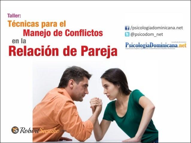 Objetivo: Conocer técnicas aplicadas al manejo y resolución de conflictos en las Relaciones de Pareja y sus beneficios.