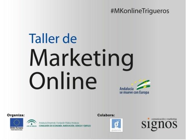 2 #MKonlineTrigueros ¿Qué es la Web 2.0? Redes sociales, horizontales y verticales Facebook Twitter Linkedin Blogs Geoloca...
