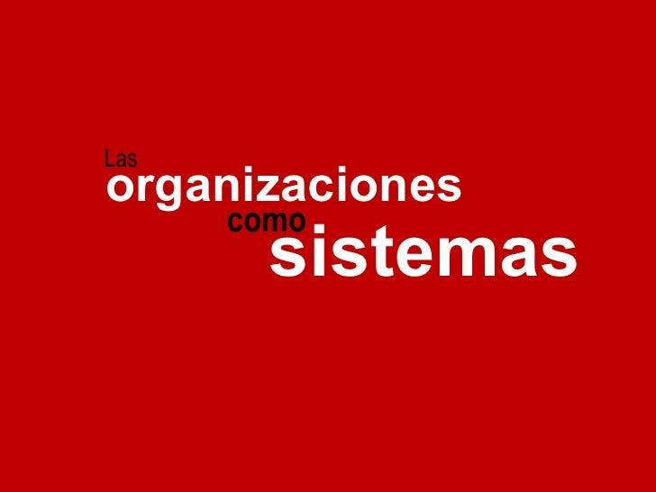 como organizaciones Las  sistemas