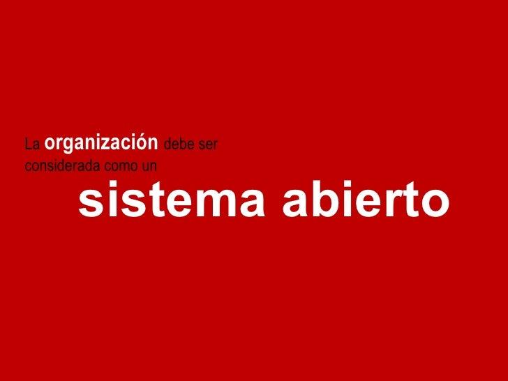 La  organización   debe ser considerada como un  sistema abierto