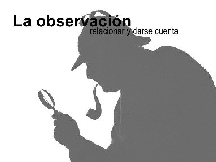 La observación relacionar y darse cuenta